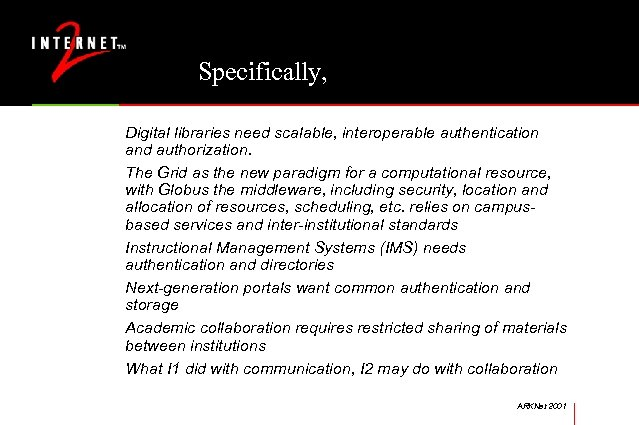 Specifically, Digital libraries need scalable, interoperable authentication and authorization. The Grid as the new