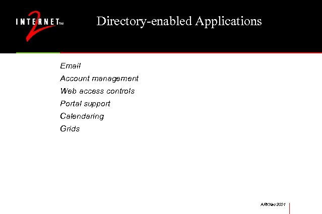 Directory-enabled Applications Email Account management Web access controls Portal support Calendaring Grids ARKNet 2001