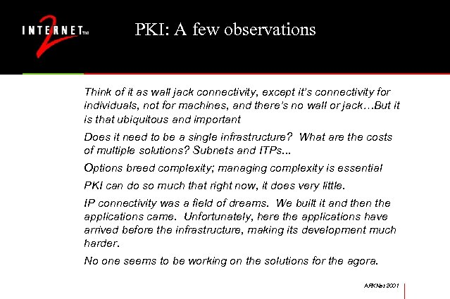 PKI: A few observations Think of it as wall jack connectivity, except it's connectivity