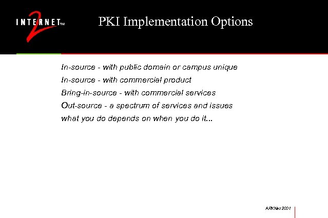PKI Implementation Options In-source - with public domain or campus unique In-source - with