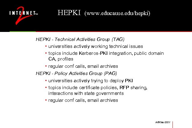 HEPKI (www. educause. edu/hepki) HEPKI - Technical Activities Group (TAG) • universities actively working