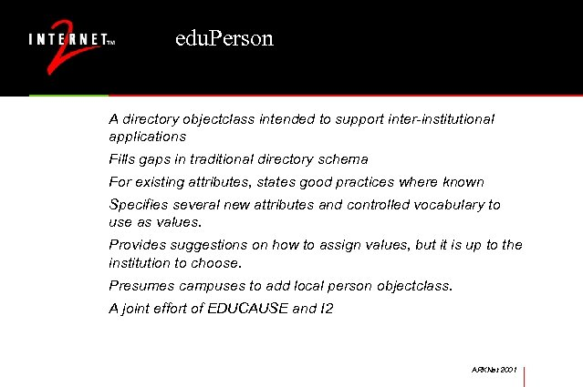 edu. Person A directory objectclass intended to support inter-institutional applications Fills gaps in traditional