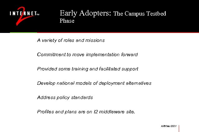Early Adopters: The Campus Testbed Phase A variety of roles and missions Commitment to