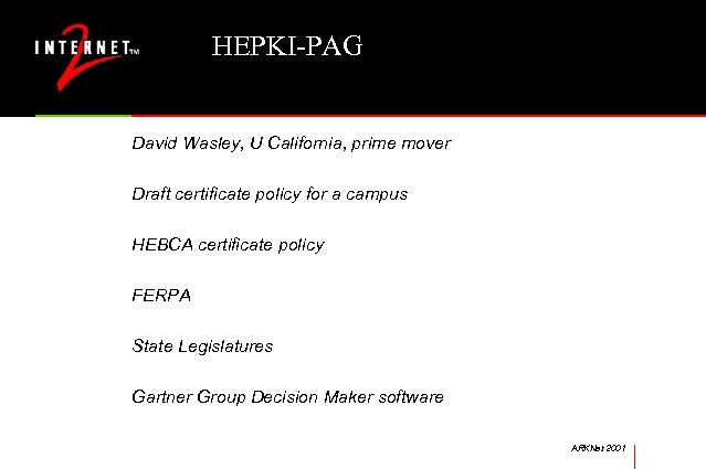 HEPKI-PAG David Wasley, U California, prime mover Draft certificate policy for a campus HEBCA