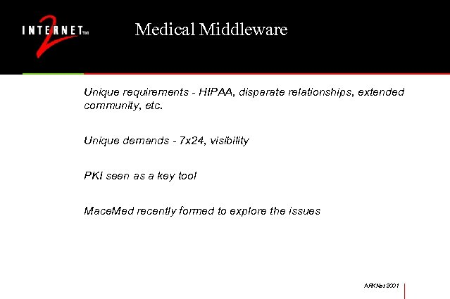 Medical Middleware Unique requirements - HIPAA, disparate relationships, extended community, etc. Unique demands -