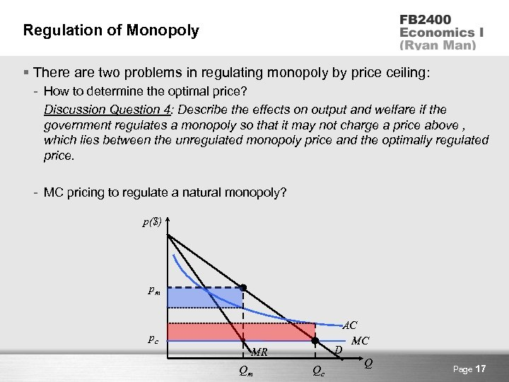 Regulation of Monopoly § There are two problems in regulating monopoly by price ceiling: