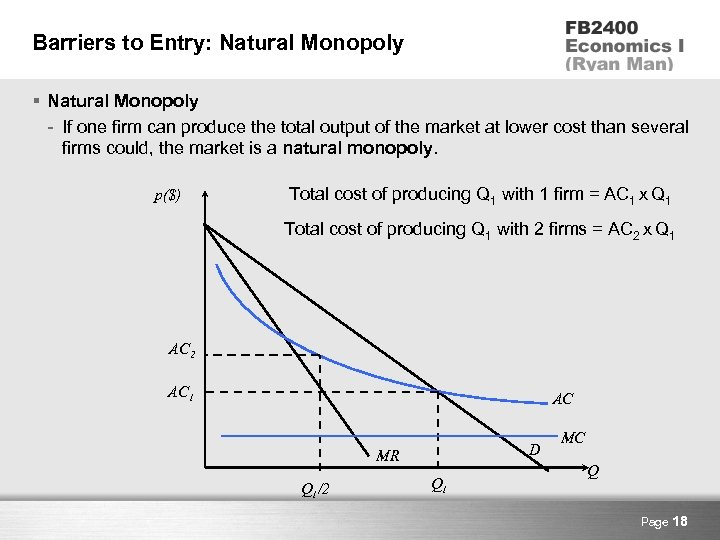 Barriers to Entry: Natural Monopoly § Natural Monopoly - If one firm can produce
