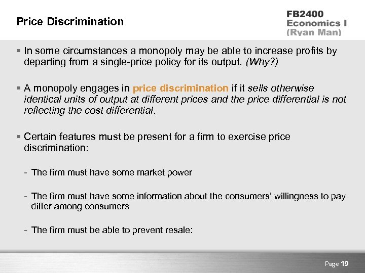 Price Discrimination § In some circumstances a monopoly may be able to increase profits