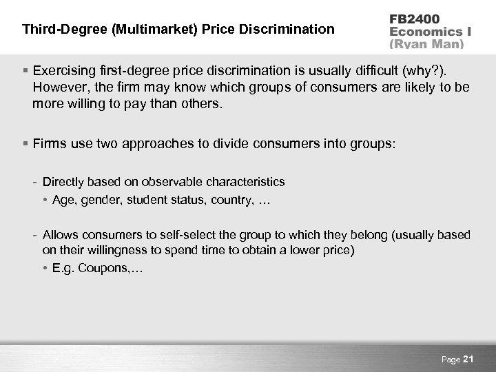 Third-Degree (Multimarket) Price Discrimination § Exercising first-degree price discrimination is usually difficult (why? ).