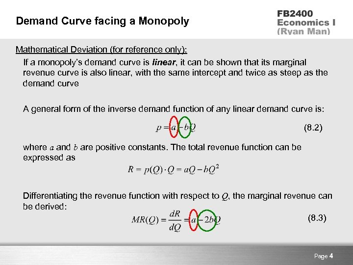 Demand Curve facing a Monopoly Mathematical Deviation (for reference only): If a monopoly's demand