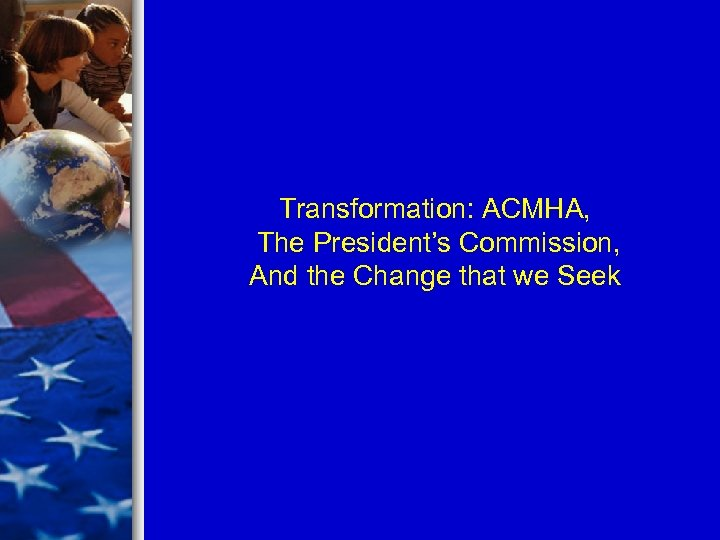 Transformation: ACMHA, The President's Commission, And the Change that we Seek