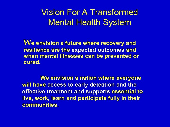 Vision For A Transformed Mental Health System We envision a future where recovery and