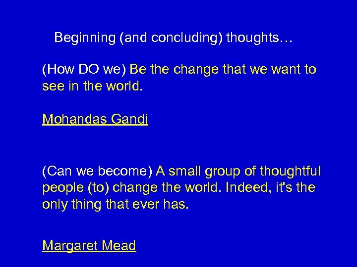 Beginning (and concluding) thoughts… (How DO we) Be the change that we want to