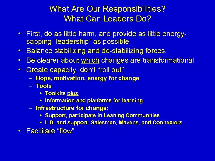 What Are Our Responsibilities? What Can Leaders Do? • First, do as little harm,