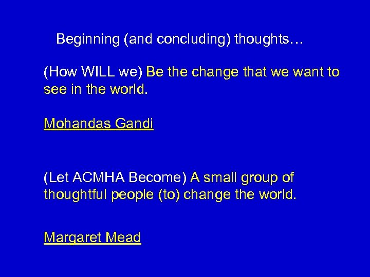 Beginning (and concluding) thoughts… (How WILL we) Be the change that we want to