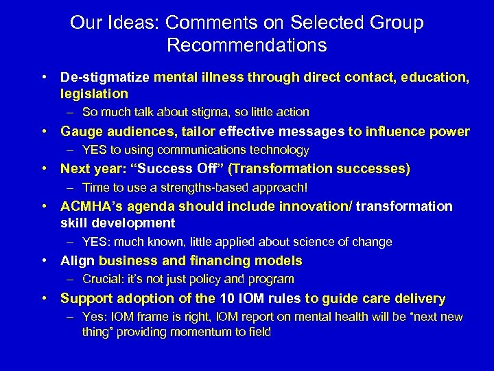 Our Ideas: Comments on Selected Group Recommendations • De-stigmatize mental illness through direct contact,