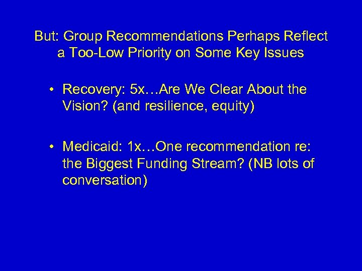 But: Group Recommendations Perhaps Reflect a Too-Low Priority on Some Key Issues • Recovery:
