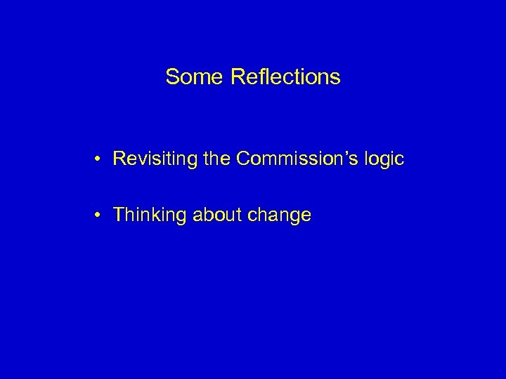 Some Reflections • Revisiting the Commission's logic • Thinking about change