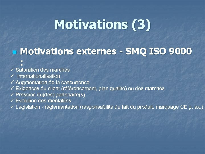 Motivations (3) n Motivations externes - SMQ ISO 9000 : Saturation des marchés Internationalisation