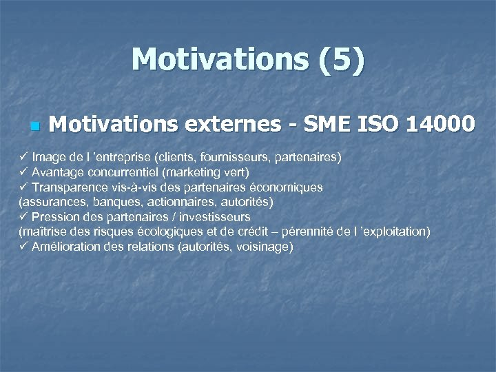 Motivations (5) n Motivations externes - SME ISO 14000 Image de l 'entreprise (clients,