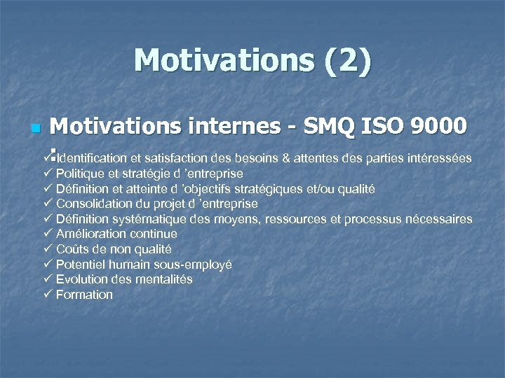 Motivations (2) n Motivations internes - SMQ ISO 9000 : Identification et satisfaction des
