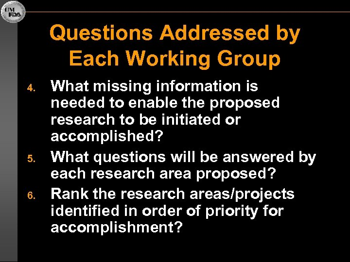 Questions Addressed by Each Working Group 4. 5. 6. What missing information is needed