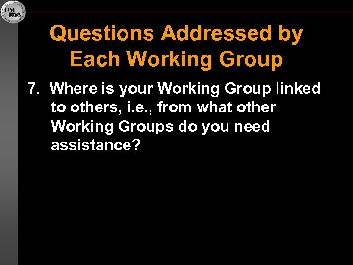 Questions Addressed by Each Working Group 7. Where is your Working Group linked to
