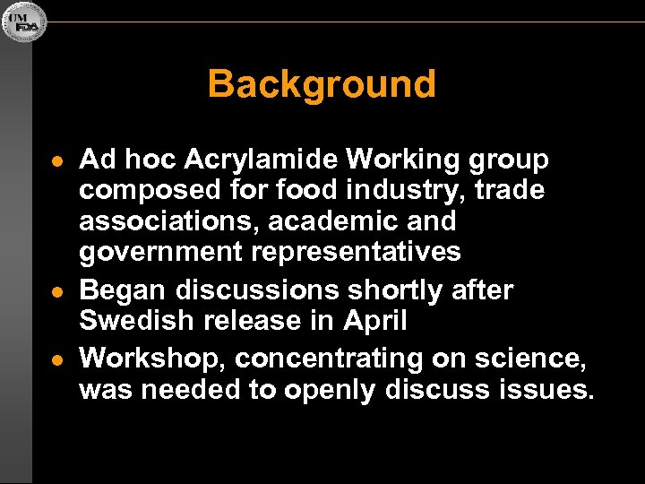 Background l l l Ad hoc Acrylamide Working group composed for food industry, trade