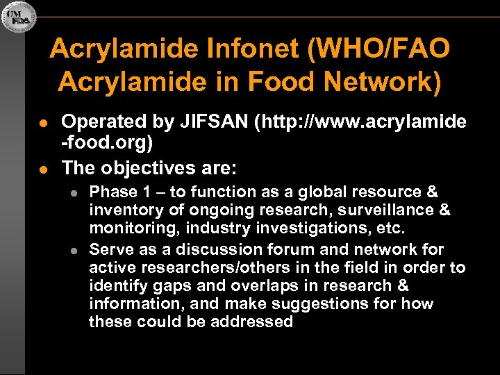 Acrylamide Infonet (WHO/FAO Acrylamide in Food Network) l l Operated by JIFSAN (http: //www.