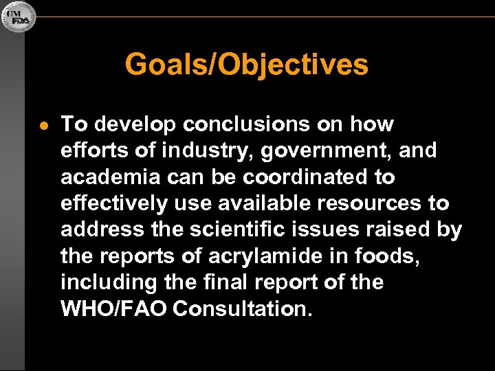 Goals/Objectives l To develop conclusions on how efforts of industry, government, and academia can