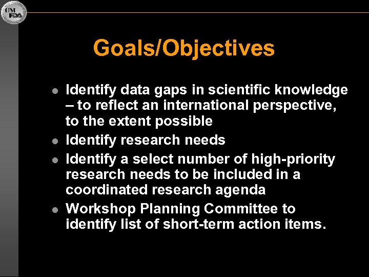 Goals/Objectives l l Identify data gaps in scientific knowledge – to reflect an international