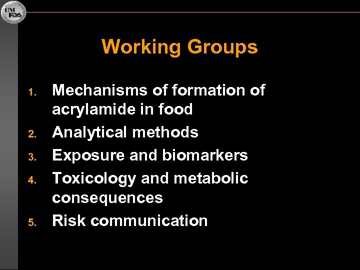 Working Groups 1. 2. 3. 4. 5. Mechanisms of formation of acrylamide in food