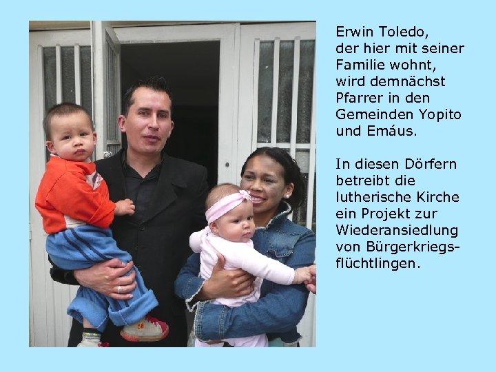 Erwin Toledo, der hier mit seiner Familie wohnt, wird demnächst Pfarrer in den Gemeinden