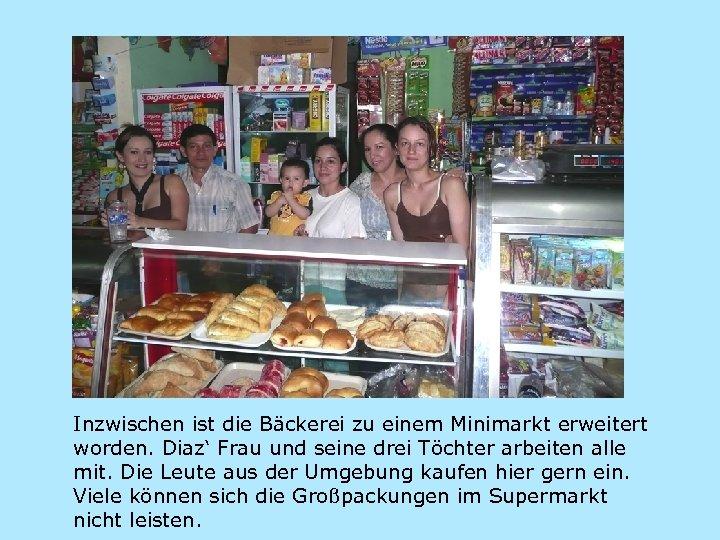 Inzwischen ist die Bäckerei zu einem Minimarkt erweitert worden. Diaz' Frau und seine drei