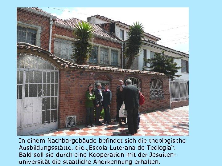 """In einem Nachbargebäude befindet sich die theologische Ausbildungsstätte, die """"Escola Luterana de Teología"""". Bald"""