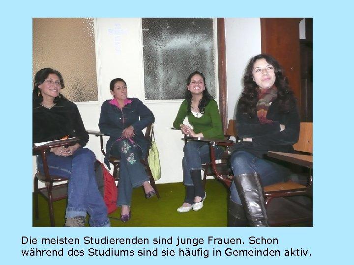 Die meisten Studierenden sind junge Frauen. Schon während des Studiums sind sie häufig in