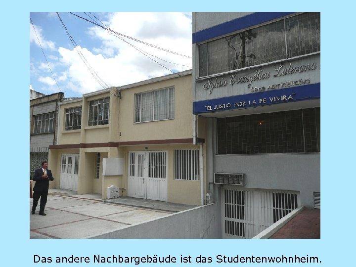 Das andere Nachbargebäude ist das Studentenwohnheim.