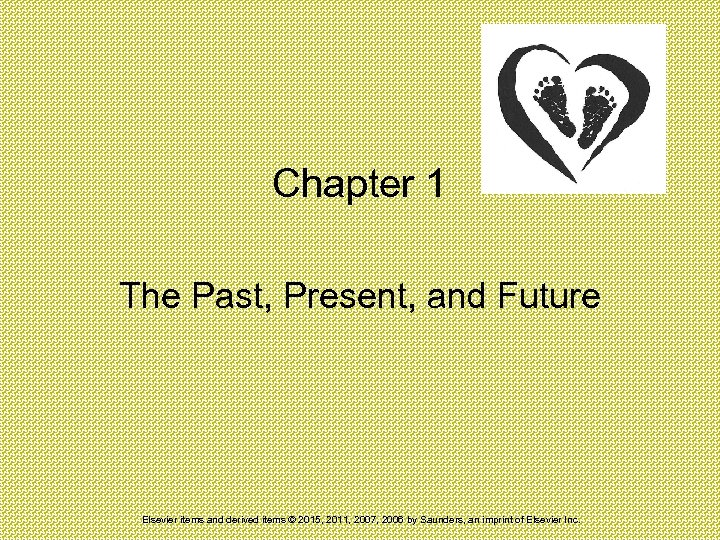 Chapter 1 The Past, Present, and Future Elsevier items and derived items © 2015,