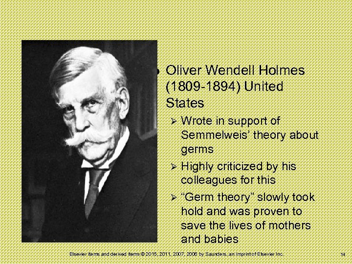 Oliver Wendell Holmes (1809 -1894) United States Wrote in support of Semmelweis' theory
