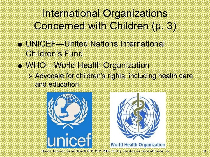 International Organizations Concerned with Children (p. 3) UNICEF—United Nations International Children's Fund WHO—World Health