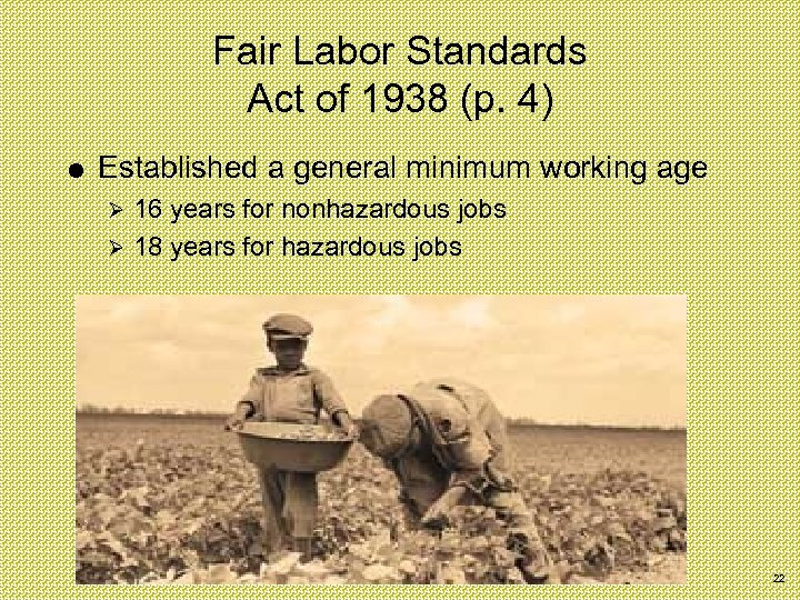 Fair Labor Standards Act of 1938 (p. 4) Established a general minimum working age