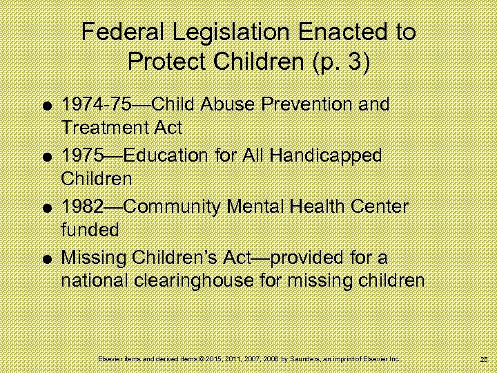 Federal Legislation Enacted to Protect Children (p. 3) 1974 -75—Child Abuse Prevention and Treatment