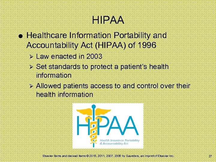 HIPAA Healthcare Information Portability and Accountability Act (HIPAA) of 1996 Law enacted in 2003