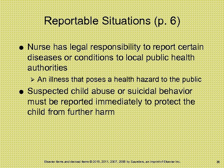 Reportable Situations (p. 6) Nurse has legal responsibility to report certain diseases or conditions