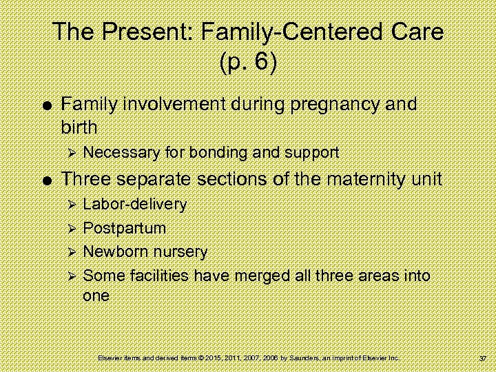 The Present: Family-Centered Care (p. 6) Family involvement during pregnancy and birth Ø Necessary