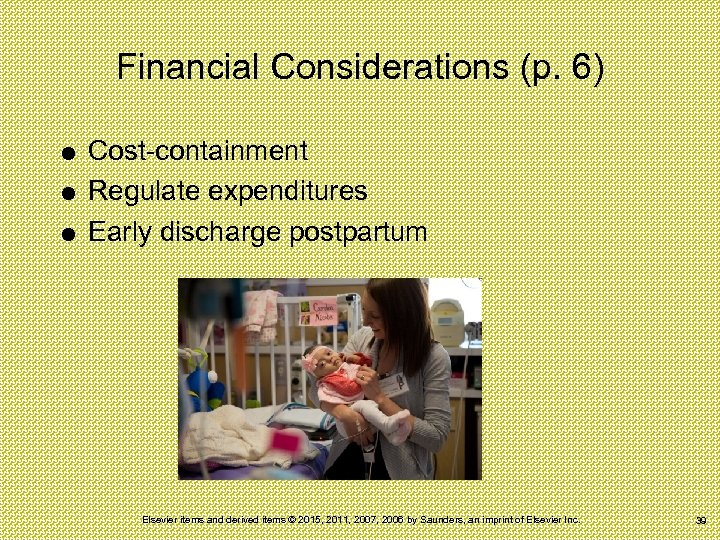 Financial Considerations (p. 6) Cost-containment Regulate expenditures Early discharge postpartum Elsevier items and derived