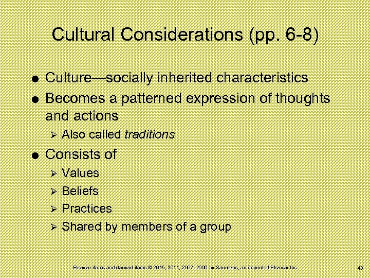 Cultural Considerations (pp. 6 -8) Culture—socially inherited characteristics Becomes a patterned expression of thoughts