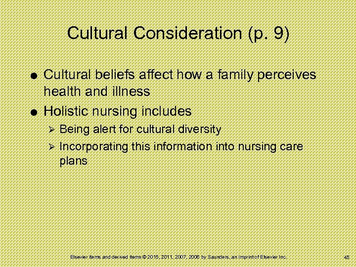 Cultural Consideration (p. 9) Cultural beliefs affect how a family perceives health and illness