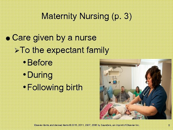 Maternity Nursing (p. 3) Care given by a nurse ØTo the expectant family •