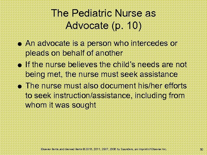 The Pediatric Nurse as Advocate (p. 10) An advocate is a person who intercedes